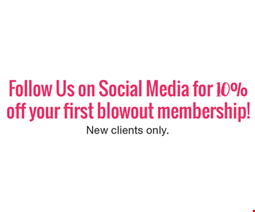 Follow us on social media for 10% off your first blowout membership! New clients only.