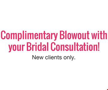 complimentary blowout with your bridal consultation! New clients only.
