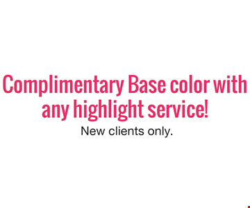 complimentary base color with any highlight service! New clients only.