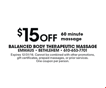 $15 Off 60 minute massage. Expires 12/31/16. Cannot be combined with other promotions, gift certificates, prepaid massages, or prior services. One coupon per person.