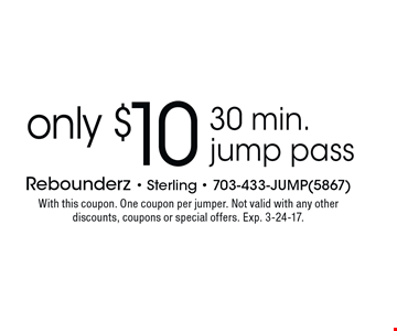 Only $10 30 min. jump pass. With this coupon. One coupon per jumper. Not valid with any other discounts, coupons or special offers. Exp. 3-24-17.
