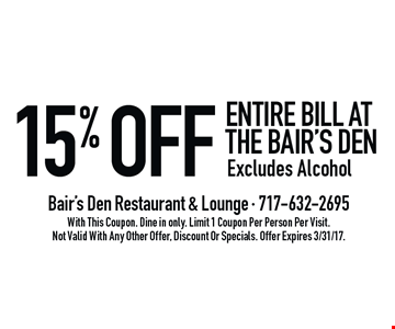15% Off Entire Bill At The Bair's Den Excludes Alcohol. With This Coupon. Dine in only. Limit 1 Coupon Per Person Per Visit. Not Valid With Any Other Offer, Discount Or Specials. Offer Expires 3/31/17.