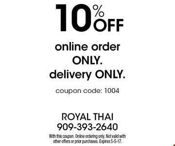 10% Off online order only. Delivery only. Coupon code: 1004. With this coupon. Online ordering only. Not valid with other offers or prior purchases. Expires 5-5-17.