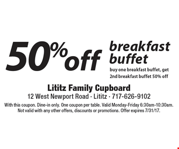 50% off breakfast buffet. Buy one breakfast buffet, get 2nd breakfast buffet 50% off. With this coupon. Dine-in only. One coupon per table. Valid Monday-Friday 6:30am-10:30am. 