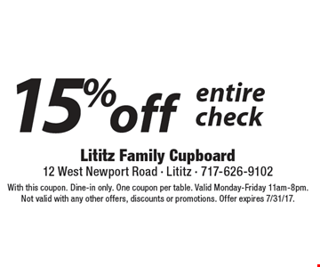 15% off entire check. With this coupon. Dine-in only. One coupon per table. Valid Monday-Friday 11am-8pm. Not valid with any other offers, discounts or promotions. Offer expires 7/31/17.