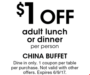 $1 OFF adult lunch or dinner per person. Dine in only. 1 coupon per table per purchase. Not valid with other offers. Expires 6/9/17.