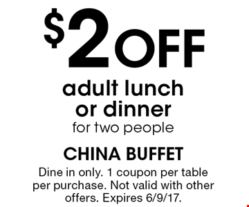 $2 OFF adult lunch or dinner for two people. Dine in only. 1 coupon per table per purchase. Not valid with other offers. Expires 6/9/17.