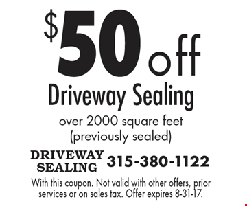 $50 off Driveway Sealing over 2000 square feet (previously sealed). With this coupon. Not valid with other offers, prior services or on sales tax. Offer expires 8-31-17.