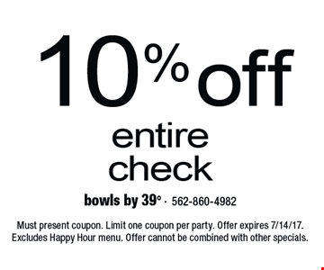 10% off entire check. Must present coupon. Limit one coupon per party. Offer expires 7/14/17. Excludes Happy Hour menu. Offer cannot be combined with other specials.