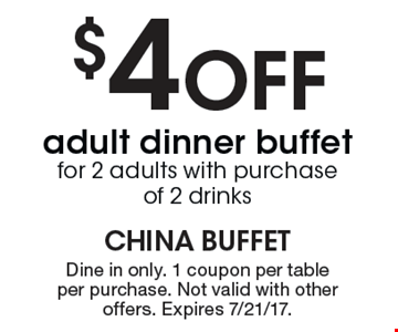 $4 off adult dinner buffet for 2 adults with purchase of 2 drinks. Dine in only. One coupon per table, per purchase. Not valid with other offers. Expires 7/21/17.