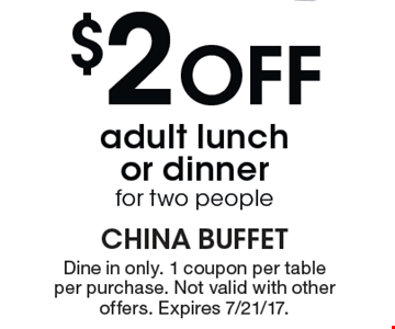 $2 off adult lunch or dinner for 2 people. Dine in only. One coupon per table, per purchase. Not valid with other offers. Expires 7/21/17.