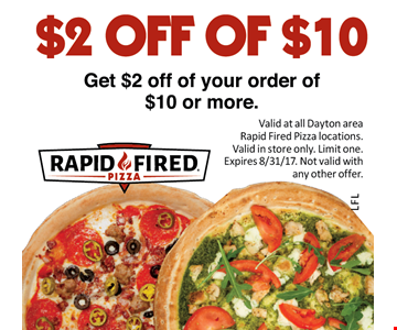 Get $2 Of Your Order Of $10 Or More. Valid at all Dayton area Rapid Fired Pizza locations. Valid in store only. Limit one. Expires 8/31/17. Not valid with any other offer.