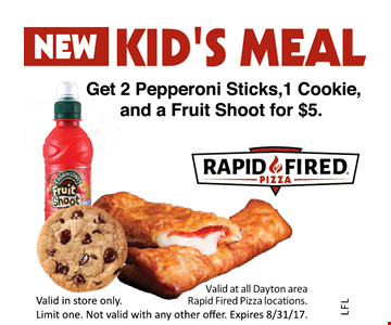 Get 2 Pepperoni Sticks, 1 Cookie, And A Fruit Shoot For $5. Valid at all Dayton area Rapid Fired Pizza locations. Valid in store only. Limit one. Expires 8/31/17. Not valid with any other offer.