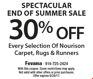 Spectacular End Of Summer Sale. 30% off every selection of Nourison carpet, rugs & runners. With this coupon. Some restrictions may apply. Not valid with other offers or prior purchases. Offer expires 9/29/17.