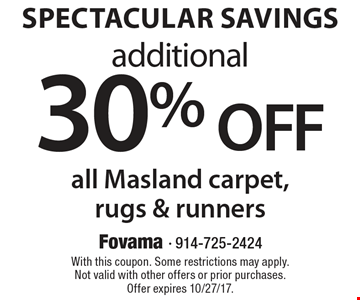 Spectacular Savings. Additional 30% off all Masland carpet, rugs & runners. With this coupon. Some restrictions may apply. Not valid with other offers or prior purchases. Offer expires 11/24/17.