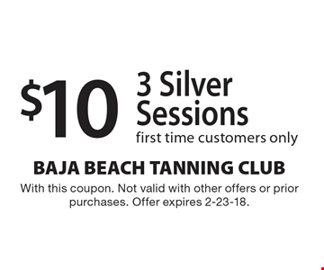 $10 3 Silver Sessions. First time customers only. With this coupon. Not valid with other offers or prior purchases. Offer expires 2-23-18.