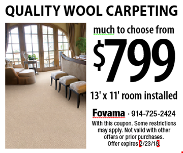 $799 Quality Wool Carpeting. 13' x 11' installed. With this coupon. Some restrictions may apply. Not valid with other offers or prior purchases. Offer expires 2/23/18.