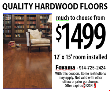 $1499 Quality Hardwood Floors. 12' x 15' room installed. With this coupon. Some restrictions may apply. Not valid with other offers or prior purchases. Offer expires 2/23/18.
