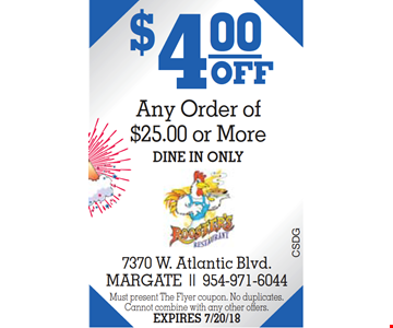 $4.00 Off Any Order Of $25.00 Or More. Dine in only. Must present this coupon. No duplicated. Cannot combine with any other offers. Expires 7/20/18.