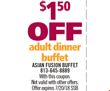 $1.50 Off Adult Dinner Buffet. With this coupon. Not valid with other offers. Offer expires 7/20/18. SSB