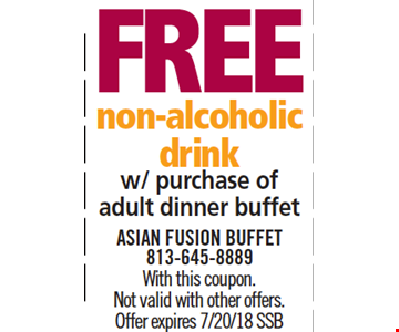 Free Non-Alcoholic Drink w/ purchase of adult dinner buffet. With this coupon. Not valid with other offers. Offer expires 7/20/18. SSB