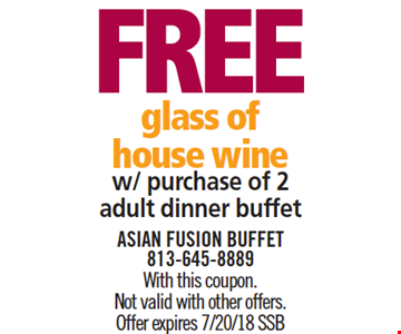 Free Glass of House Wine w/ purchase of 2 adult dinner buffets. With this coupon. Not valid with other offers. Offer expires 7/20/18. SSB