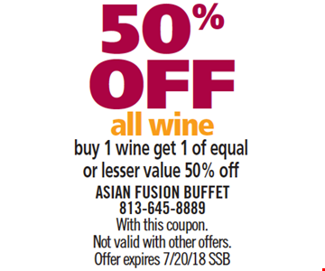 50% Off All Wine. Buy 1 wine, get 1 of equal or lesser value 50% off. With this coupon. Not valid with other offers. Offer expires 7/10/18. SSB