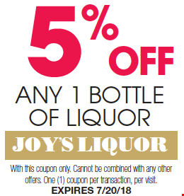 5% Off Any 1 Bottle Of Liquor. With this coupon only. Cannot be combined with any other offers. One coupon per transaction, per visit. Expires 7/20/18.
