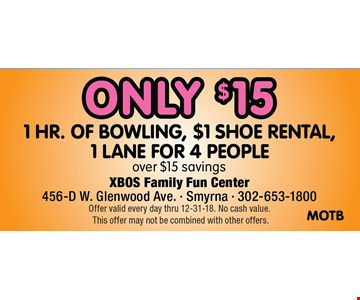 Only $15 1 hr. of bowling, $1 shoe rental, 1 lane for 4 people. Over $15 savings. Offer valid every day thru 12-31-18. No cash value. This offer may not be combined with other offers.