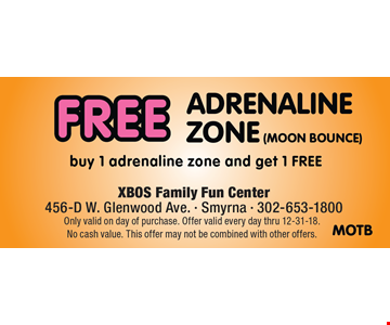 Free adrenaline zone (moon bounce). Buy 1 adrenaline zone and get 1 free. Only valid on day of purchase. Offer valid every day thru 12-31-18. No cash value. This offer may not be combined with other offers.