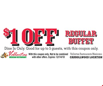 $1 OFF Regular Buffet Dine In Only. Good for up to 5 guests, with this coupon only. With this coupon only. Not to be combined with other offers. Expires 12/14/18. Carrollwood Location Only