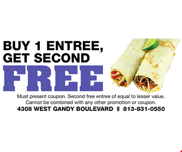 Buy 1 Entree, Get Second FREE! Must present coupon. Second free entree of equal to lesser value. Cannot be combined with any other promotion or coupon. 4308 W. GANDY BLVD. TAMPA, FL 33611