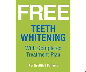 FREE Teeth Whitening With Completed Treatment Plan. For Qualified Patients.