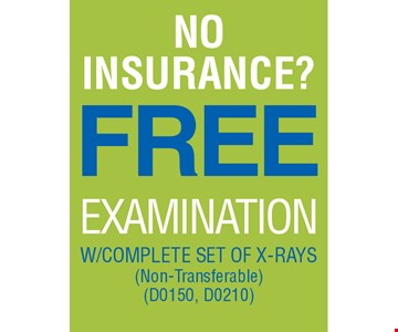 NO INSURANCE? FREE EXAMINATION W/COMPLETE SET OF X-RAYS (Non-Transferable) (D0150, D0210)