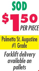 SOD $1.50 PER PIECE. Palmetto St. Augustine #1 Grade. Forklift delivery available on pallets.