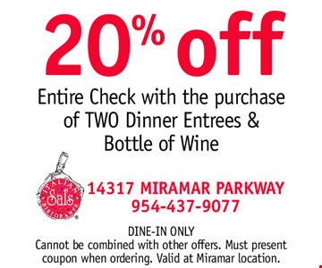 20% OFF Entire Check with the purchase of TWO Dinner Entrees & Bottle of Wine. Dine-in ONLY. Cannot be combined with other offers. Must present coupon when ordering. Valid at Miramar location.