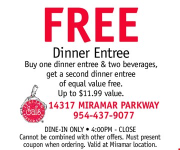 FREE DInner Entree. Buy one dinner entree & two beverages, get a second dinner entree of equal value free. Up to $11.99 value. Dine-in only • 4:00PM - Close. Cannot be combined with other offers. Must present coupon when ordering. Valid at Miramar location.