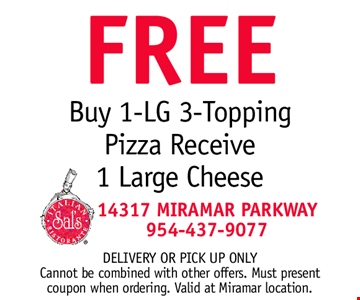 FREE Buy 1-LG 3-Topping  Pizza Receive 1 Large Cheese. Delivery or PICK UP only. Cannot be combined with other offers. Must present coupon when ordering. Valid at Miramar location.