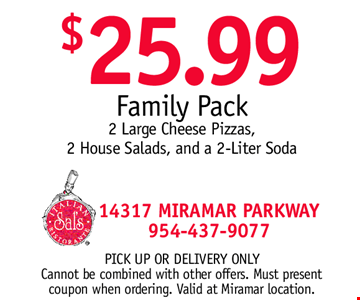 $25.99 Family Pack. 2 Large Cheese Pizzas, 2 House Salads, and a 2-Liter Soda. Pick Up or Delivery Only. Cannot be combined with other offers. Must present coupon when ordering. Valid at Miramar location.