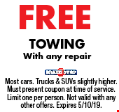 FREE Towing. With any repair. Most cars. Trucks & SUVs slightly higher. Must present coupon at time of service. Limit one per person. Not valid with any other offers. Expires 5/10/19.