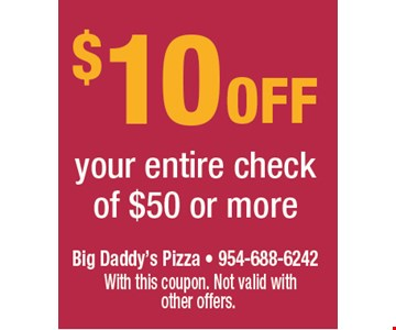 $10.00 OFF your entire check of $50 or more. With this coupon. Not valid with other offers.