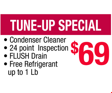 Tune-Up Special $69. • Condenser Cleaner • 24 point  Inspection • FLUSH Drain • Free Refrigerant up to 1 Lb
