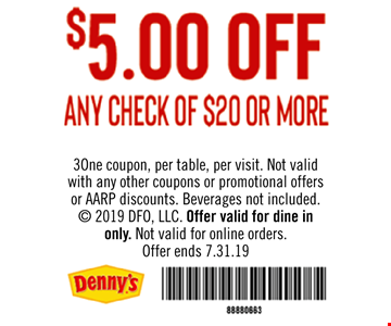 $5.00 OFF ANY CHECK OF $20 OR MORE. One coupon, per table, per visit. Not valid with any other coupons or promotional offers or AARP discounts. Beverages not included. © 2019 DFO, LLC. Offer valid for dine in only. Not valid for online orders.