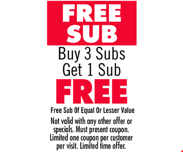FREE SUB! Buy 3 Subs Get 1 Sub FREE!  Free sub of equal or lesser value. Not valid with any other offer or specials. Must present coupon. Limited one coupon per customer per visit. Limited time offer.