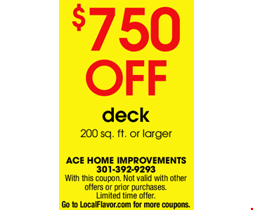 $750 Off deck 200 sq. ft. or larger. With this coupon. Not valid with other offers or prior purchases. Limited time offer.