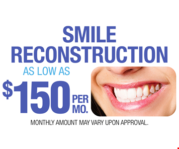 Smile reconstruction AS LOW AS $150 PER MO. MONTHLY AMOUNT MAY VARY UPON APPROVAL.