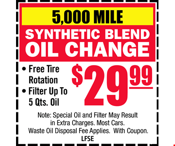 5,000 MILE Synthetic Blend Oil Change $29.99. Free Tire Rotation Filter Up to 5 qts. Oil. Note: Special Oil and Filter May Result in Extra Charges. Most Cars. Waste Oil Disposal Fee Applies. With Coupon. LFSE
