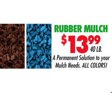Rubber Mulch $13.99 40 lb. A permanent solution to your mulch needs. All colors!