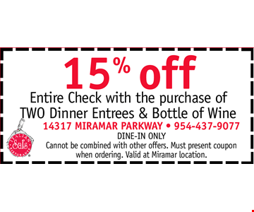 15% OFF Entire Check with the purchase of TWO Dinner Entrees & Bottle of Wine. Dine-in ONLY. Cannot be combined with other offers. Must present coupon when ordering. Valid at Miramar location.